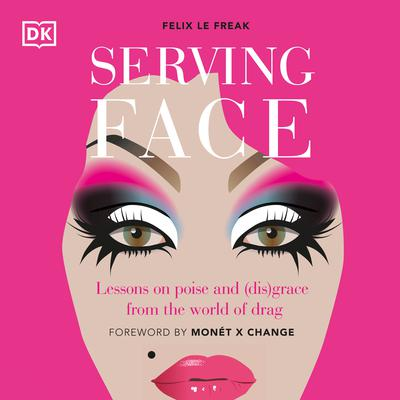Serving Face: Lessons on poise and (dis)grace from the world of drag Audiobook, by Felix Le Freak
