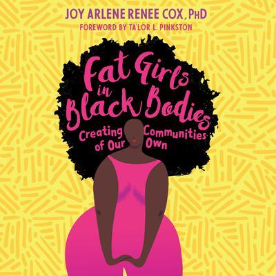 Fat Girls in Black Bodies: Creating Communities of Our Own Audiobook, by Joy Arlene Renee Cox