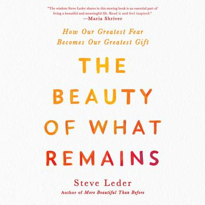 The Beauty of What Remains: How Our Greatest Fear Becomes Our Greatest Gift Audiobook, by