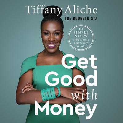 Get Good with Money: Ten Simple Steps to Becoming Financially Whole Audiobook, by Tiffany Aliche