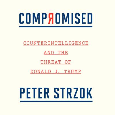 Compromised: Counterintelligence and the Threat of Donald J. Trump Audiobook, by
