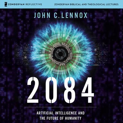 2084: Audio Lectures: Artificial Intelligence and the Future of Humanity Audiobook, by John C. Lennox