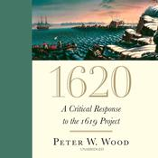 1620: A Critical Response to the 1619 Project Audiobook, by Peter W. Wood