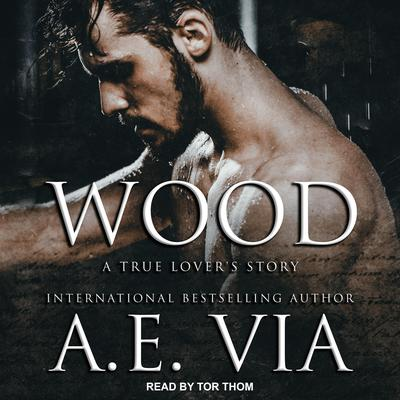 Wood: A True Lovers Story Audiobook, by A.E. Via