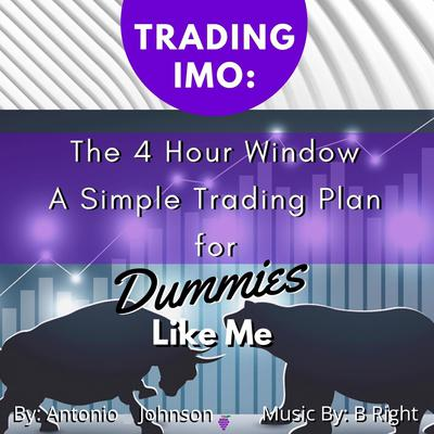 Trading IMO:  The 4 Hour Window.  A Simple Trading Plan For Dummies Like Me (Abridged) Audiobook, by Antonio Johnson