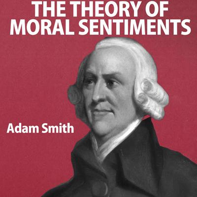 The Theory of Moral Sentiments Audiobook, by