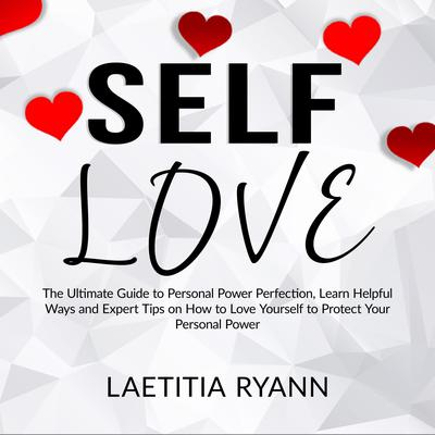 Self Love: The Umtimate Guide to Personal Power Perfection, Learn Helpful Ways and Expert Tips on How to Love Yourself to Protect Your Personal Power Audiobook, by