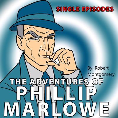 Adventures of Philip Marlowe - Single Episodes Audiobook, by Robert Montgomery