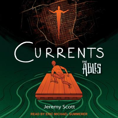 Currents: The Ables Book 3 Audiobook, by Jeremy Scott