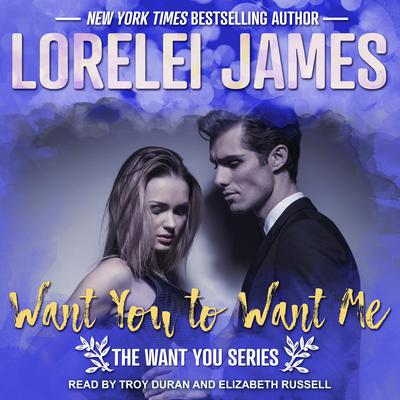 Want You to Want Me Audiobook, by Lorelei James