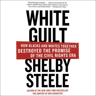 White Guilt: How Blacks and Whites Together Destroyed the Promise of the Civil Rights Era Audiobook, by