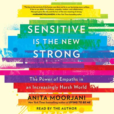 Sensitive Is the New Strong: The Power of Empaths in an Increasingly Harsh World Audiobook, by Anita Moorjani