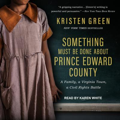 Something Must Be Done About Prince Edward County: A Family, a Virginia Town, a Civil Rights Battle Audiobook, by Kristen Green