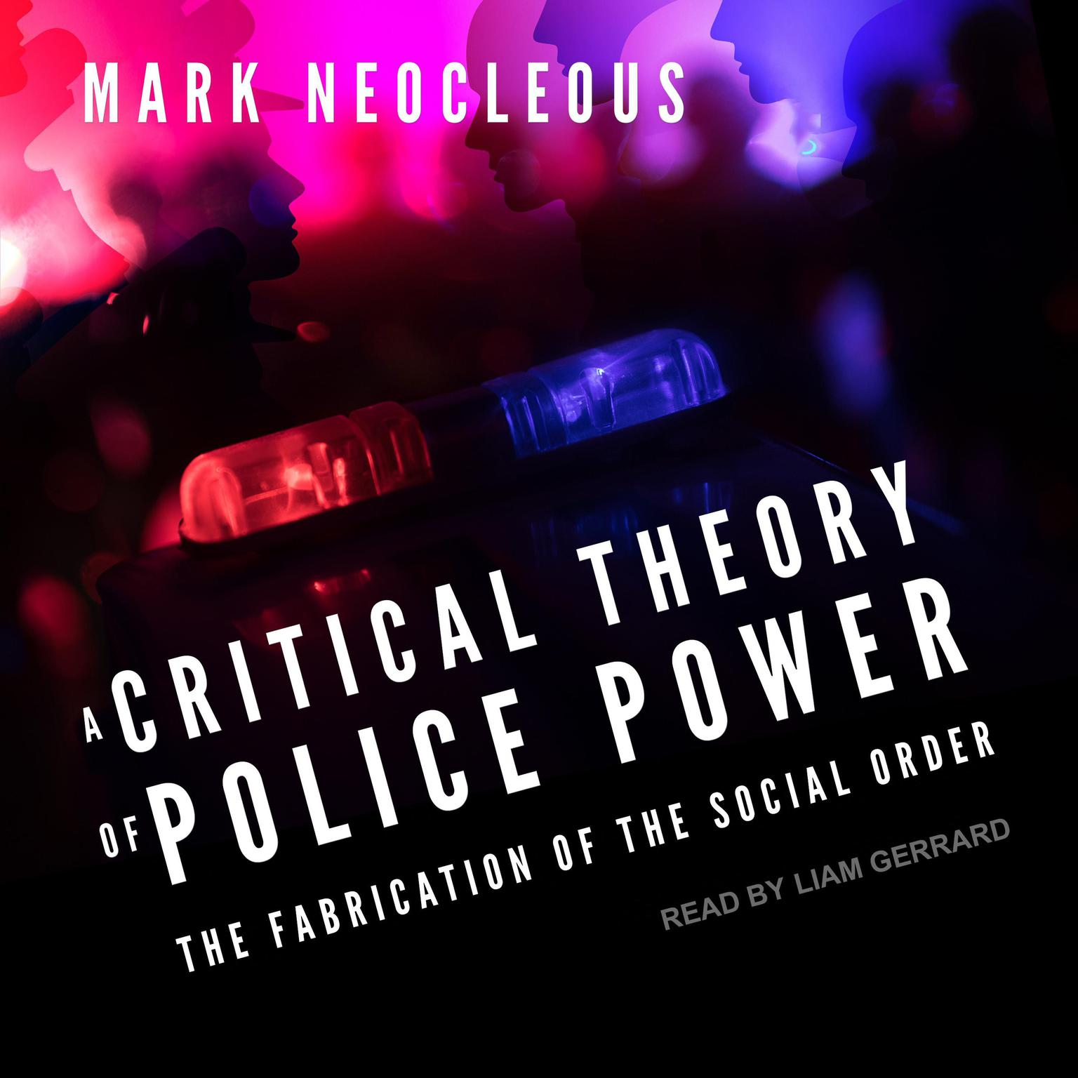 A Critical Theory of Police Power: The Fabrication of the Social Order Audiobook, by Mark Neocleous