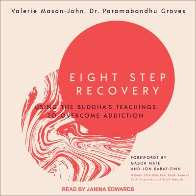 Eight Step Recovery: Using the Buddhas Teachings to Overcome Addiction Audiobook, by Paramabandhu Groves