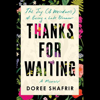 Thanks for Waiting: The Joy (& Weirdness) of Being a Late Bloomer Audiobook, by Doree Shafrir