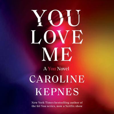 You Love Me: A You Novel Audiobook, by Caroline Kepnes