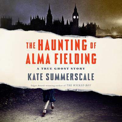 The Haunting of Alma Fielding: A True Ghost Story Audiobook, by Kate Summerscale