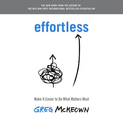 Effortless: Make It Easier to Do What Matters Most Audiobook, by