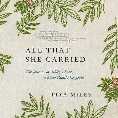 All That She Carried: The Journey of Ashleys Sack, a Black Family Keepsake Audiobook, by Tiya Miles