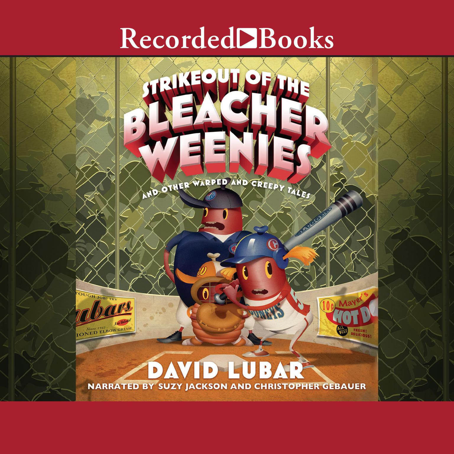 Strikeout of the Bleacher Weenies: And Other Warped and Creepy Tales Audiobook, by David Lubar