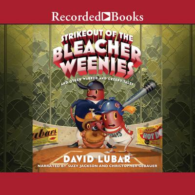Strikeout of the Bleacher Weenies: And Other Warped and Creepy Tales Audiobook, by