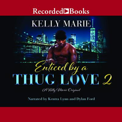 Enticed by a Thug Love 2 Audiobook, by Kelly Marie