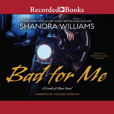 Bad for Me: A Lords of Chaos Novel  Audiobook, by Shanora Williams