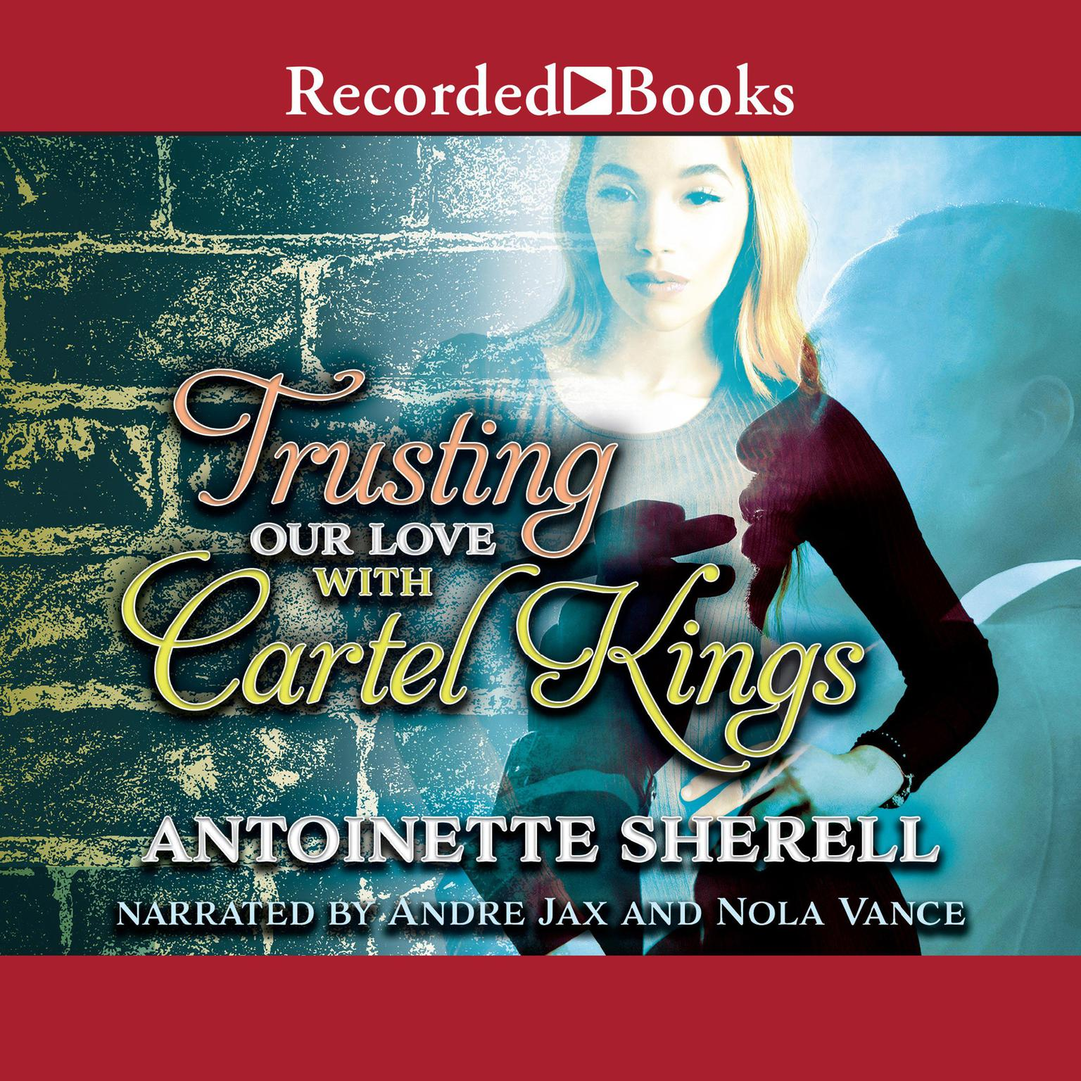 Trusting Our Love with Cartel Kings Audiobook, by Antoinette Sherell