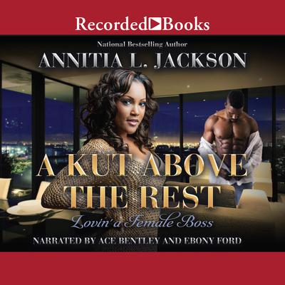 A Kut Above the Rest: Lovin a Female Boss Audiobook, by Annita L. Jackson