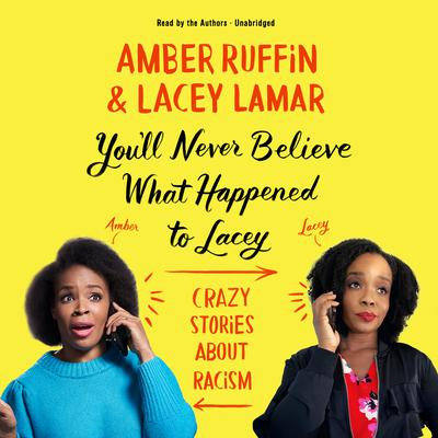 You'll Never Believe What Happened to Lacey: Crazy Stories about Racism Audiobook, by