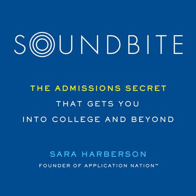 Soundbite: The Admissions Secret that Gets You Into College and Beyond Audiobook, by Sara Harberson