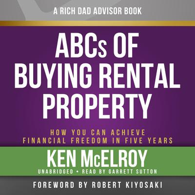 Rich Dad Advisors: ABCS of Buying a Rental Property: How You Can Achieve Financial Freedom in Five Years Audiobook, by
