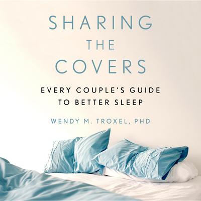 Sharing the Covers: Every Couples Guide to Better Sleep Audiobook, by Wendy M. Troxel