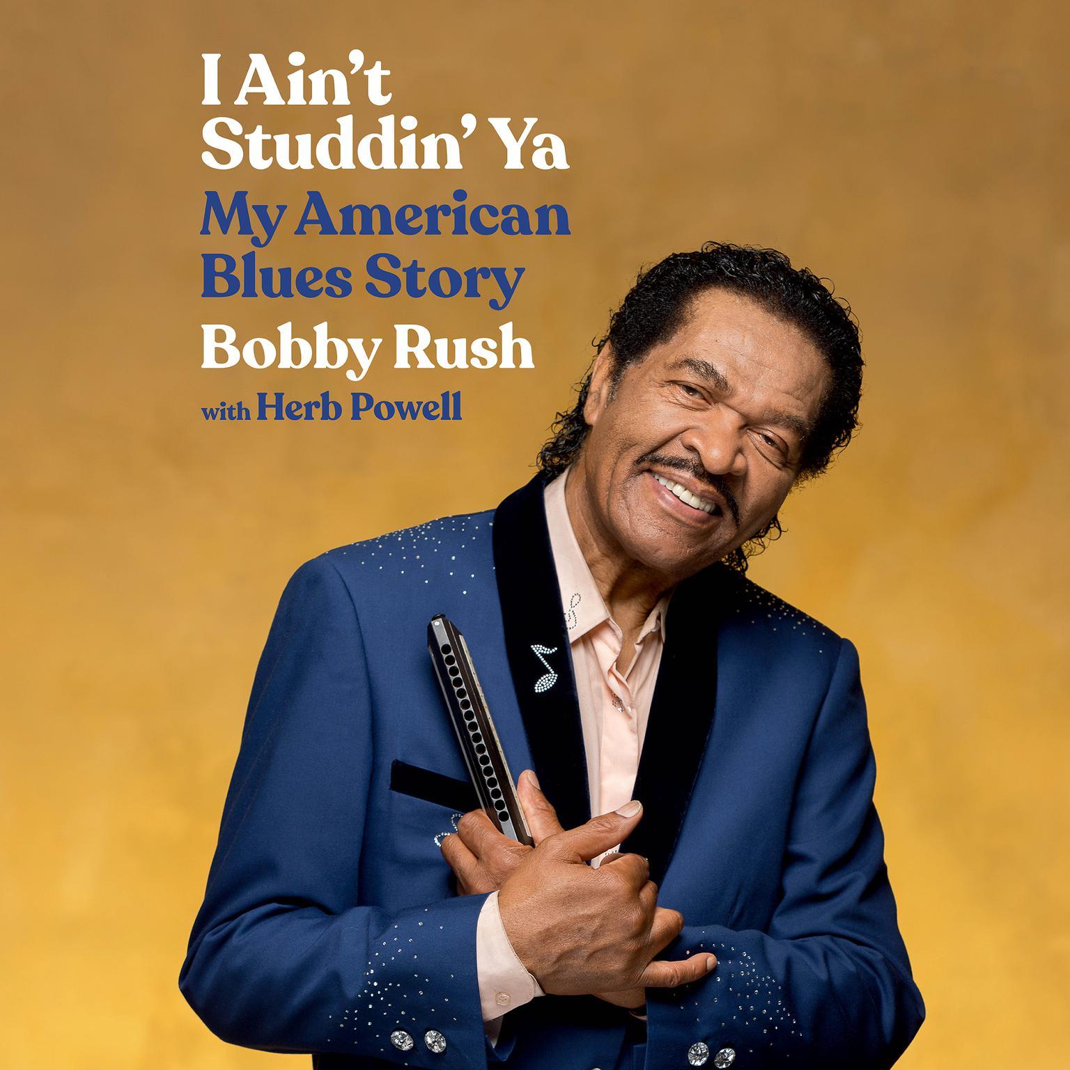 I Aint Studdin Ya: My American Blues Story Audiobook, by Bobby Rush