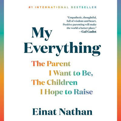 My Everything: The Parent I Want to Be, The Children I Hope to Raise Audiobook, by Einat Nathan