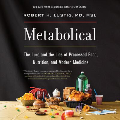 Metabolical: The Lure and the Lies of Processed Food, Nutrition, and Modern Medicine Audiobook, by