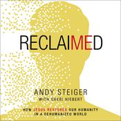 Reclaimed: How Jesus Restores Our Humanity in a Dehumanized World Audiobook, by Andy Steiger