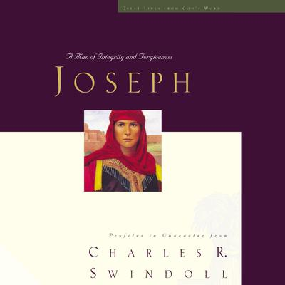 Great Lives: Joseph: A Man of Integrity and Forgiveness Audiobook, by Charles R. Swindoll