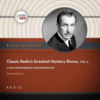 Classic Radios Greatest Mystery Shows, Vol. 6 Audiobook, by