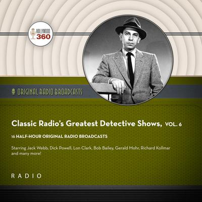 Classic Radios Greatest Detective Shows, Vol. 6 Audiobook, by