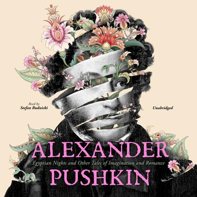 Alexander Pushkin: Egyptian Nights and Other Tales of Imagination and Romance Audiobook, by Alexander Pushkin