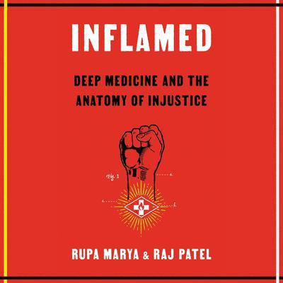 Inflamed: Deep Medicine and the Anatomy of Injustice Audiobook, by Raj Patel, Rupa Marya