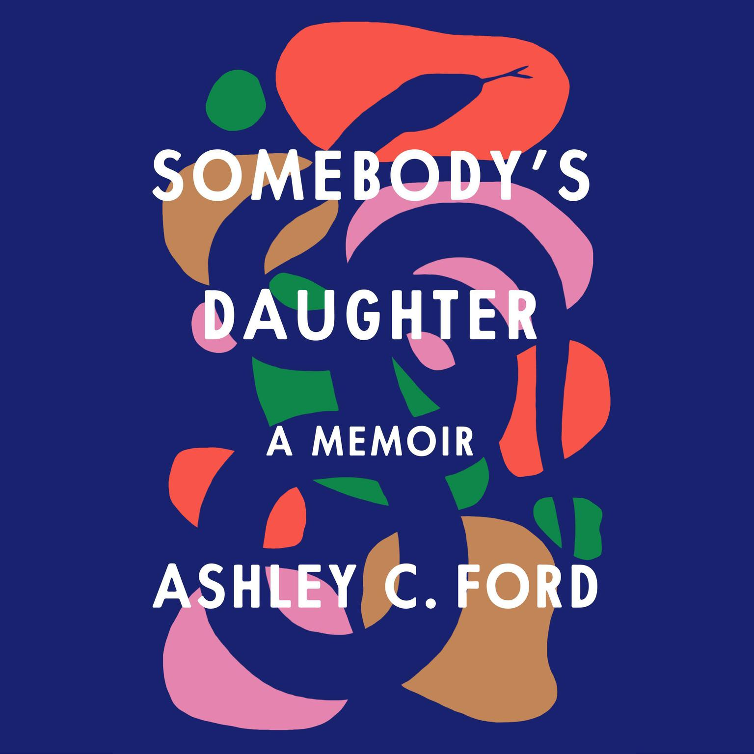 Somebodys Daughter: A Memoir Audiobook, by Ashley C. Ford