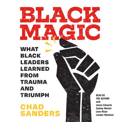 Black Magic: What Black Leaders Learned from Trauma and Triumph Audiobook, by