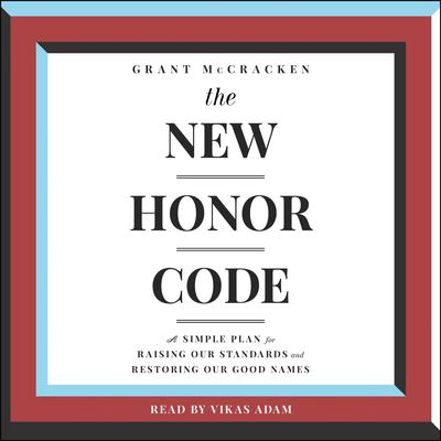 The New Honor Code: A Simple Plan for Raising Our Standards and Restoring Our Good Name Audiobook, by Grant McCracken