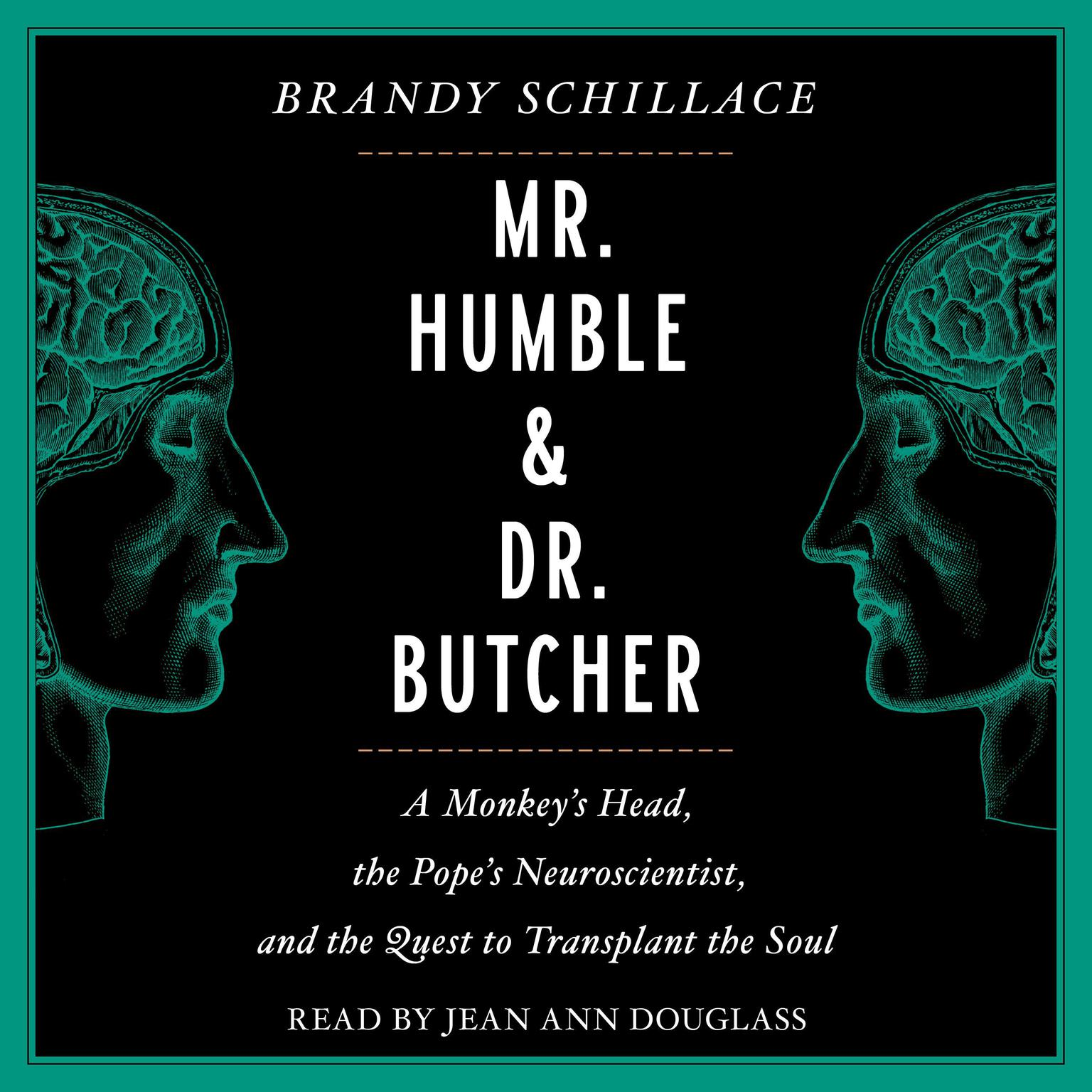 Mr. Humble and Dr. Butcher: Monkeys Head, the Popes Neuroscientist, and the Quest to Transplant the Soul Audiobook, by Brandy Schillace