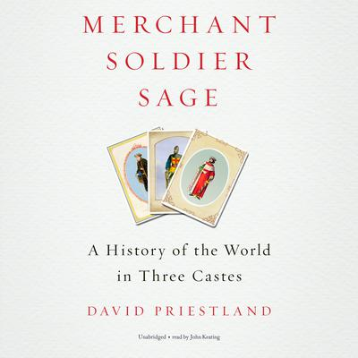 Merchant, Soldier, Sage: A History of the World in Three Castes Audiobook, by