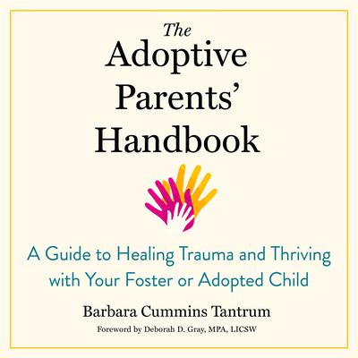 The Adoptive Parents Handbook: A Guide to Healing Trauma and Thriving with Your Foster or Adopted Child Audiobook, by Barbara Cummins Tantrum