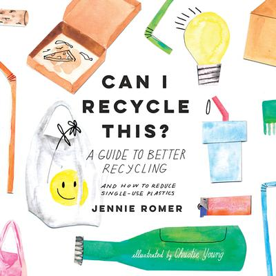 Can I Recycle This?: A Guide to Better Recycling and How to Reduce Single-Use Plastics Audiobook, by Jennie Romer